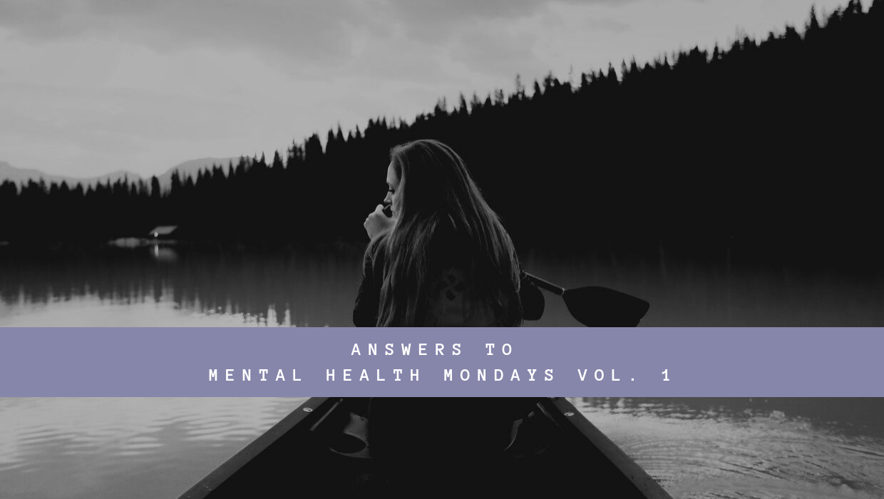 Answers to Mental Health Mondays Questions Vol. 1